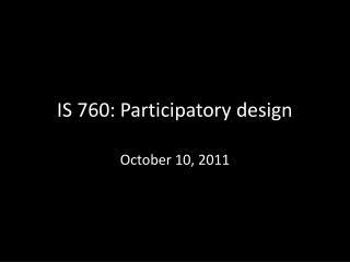 IS 760:  Participatory design