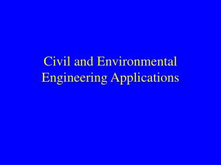 Civil and Environmental Engineering Applications