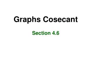 Graphs Cosecant Section 4.6