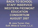 BACK TO SCHOOL  STAFF INSERVICE WESTERN PIEDMONT EDUCATION CONSORTIUM AUGUST 2007   M. Jane Turner, Esq. Duff, White  Tu