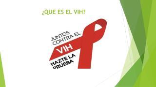 ¿QUE ES EL VIH?