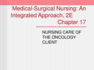 Medical-Surgical Nursing: An   Integrated Approach, 2E        Chapter 17