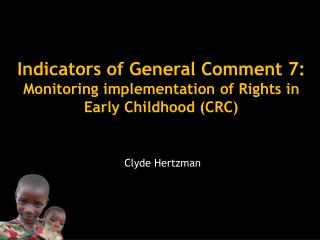 Indicators of General Comment 7: Monitoring implementation of Rights in Early Childhood (CRC)