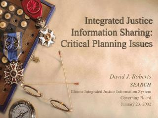 Integrated Justice Information Sharing:  Critical Planning Issues