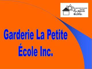 Garderie La Petite École Inc.