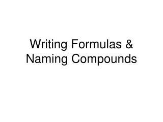 Writing Formulas & Naming Compounds