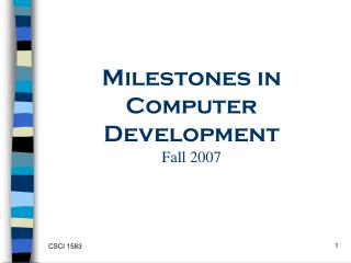 Milestones in Computer Development Fall 2007