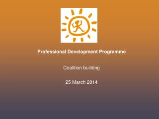 Professional Development Programme Coalition building 25 March 2014