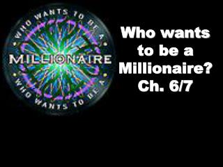 Who wants to be a Millionaire? Ch. 6/7