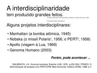 A interdisciplinaridade tem produzido grandes feitos.   Alguns projetos interdisciplinares: