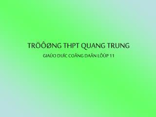 TRÖÔØNG THPT QUANG TRUNG GIAÙO DUÏC COÂNG DAÂN LÔÙP 11
