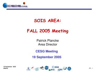 SOIS AREA : FALL 2005 Meeting Patrick Plancke Area Director