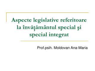 Aspecte legislative referitoare la  învăţământul special şi special integrat