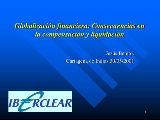 Globalizaci�n financiera: Consecuencias en la compensaci�n y liquidaci�n
