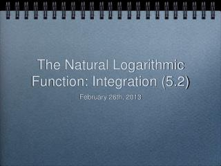 The Natural Logarithmic Function: Integration (5.2)
