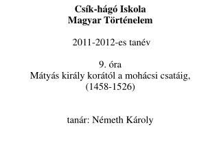Csík-hágó Iskola  Magyar Történelem  2011-2012-es tanév 9. óra