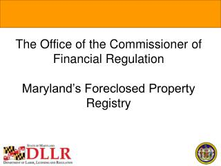 The Office of the Commissioner of Financial Regulation Maryland's Foreclosed Property Registry