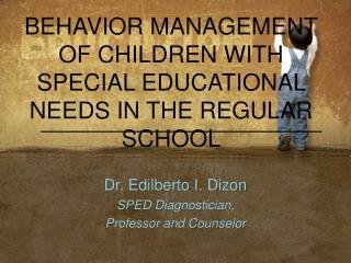 BEHAVIOR MANAGEMENT OF CHILDREN WITH SPECIAL EDUCATIONAL NEEDS IN THE REGULAR SCHOOL