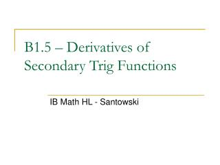 B1.5 – Derivatives of Secondary Trig Functions