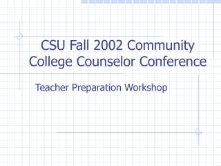 CSU Fall 2002 Community College Counselor Conference