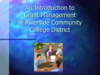 An Introduction to   Grant Management at Riverside Community College District