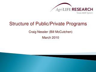Structure of Public/Private Programs Craig Nessler (Bill  McCutchen ) March 2010