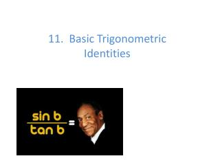 11.  Basic Trigonometric Identities