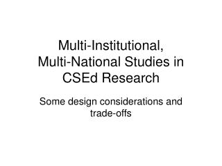 Multi-Institutional,  Multi-National Studies in CSEd Research