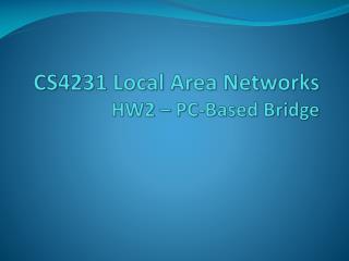 CS4231 Local Area Networks HW2 – PC-Based Bridge