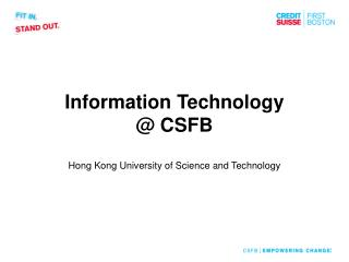 Information Technology @ CSFB Hong Kong University of Science and Technology