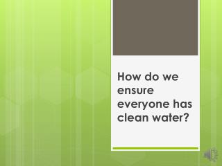 How do we ensure everyone has clean water?