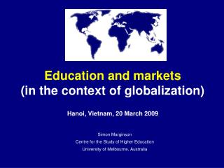 Education and markets (in the context of globalization) Hanoi, Vietnam, 20 March 2009