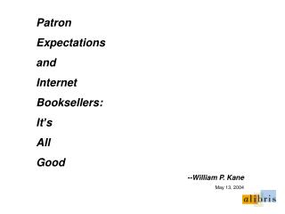 Patron  Expectations  and  Internet  Booksellers:   It s  All  Good --William P. Kane May 13, 2004