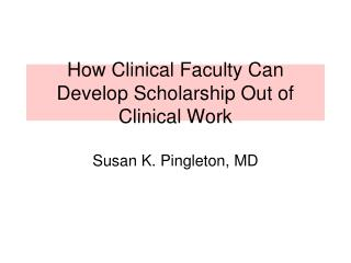 How Clinical Faculty Can Develop Scholarship Out of Clinical Work