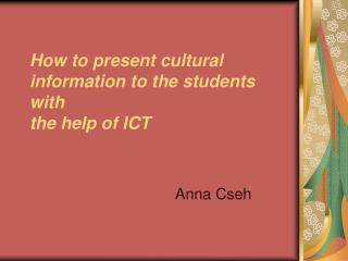 How to present cultural information to the students with the help of ICT