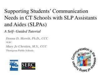 Donna D. Merritt, Ph.D., CCC  SERC Mary Jo Chretien, M.S., CCC Thompson Public Schools