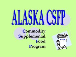C ommodity S upplemental F ood P rogram