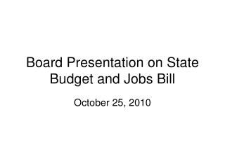 Board Presentation on State Budget and Jobs Bill