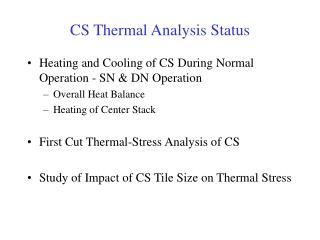 CS Thermal Analysis Status