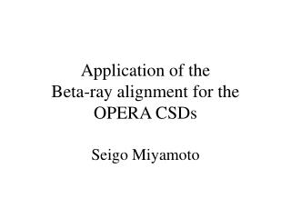 Application of the Beta-ray alignment for the OPERA CSDs