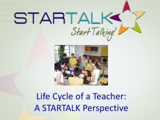 Life Cycle of a Teacher:  A STARTALK Perspective