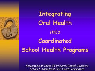 Integrating  Oral Health into Coordinated  School Health Programs