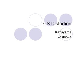 CS Distortion