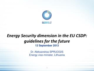 Energy Security dimension in the EU CSDP: guidelines for the future 12 September  2013