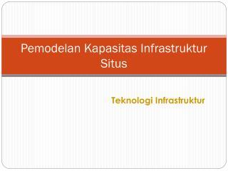 Pemodelan Kapasitas Infrastruktur Situs