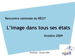 Rencontre nationale du RÉCIT L'image dans tous ses états Octobre 2009