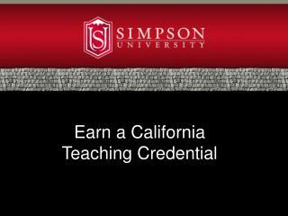 Earn a California  Teaching Credential