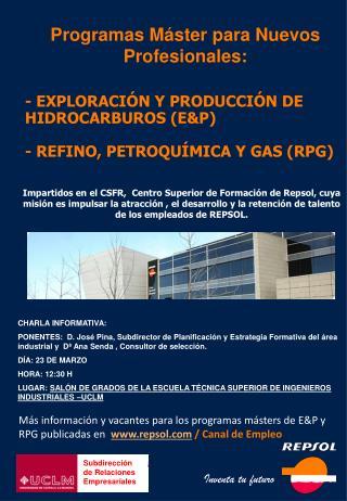 - EXPLORACIÓN Y PRODUCCIÓN DE HIDROCARBUROS (E&P) - REFINO, PETROQUÍMICA Y GAS (RPG)
