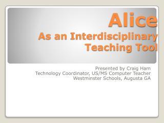 Alice As an  Interdisciplinary Teaching Tool