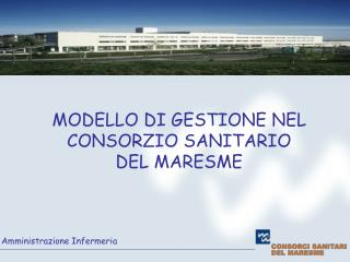 MODELLO DI GESTIONE NEL  CONSORZIO SANITARIO  DEL MARESME